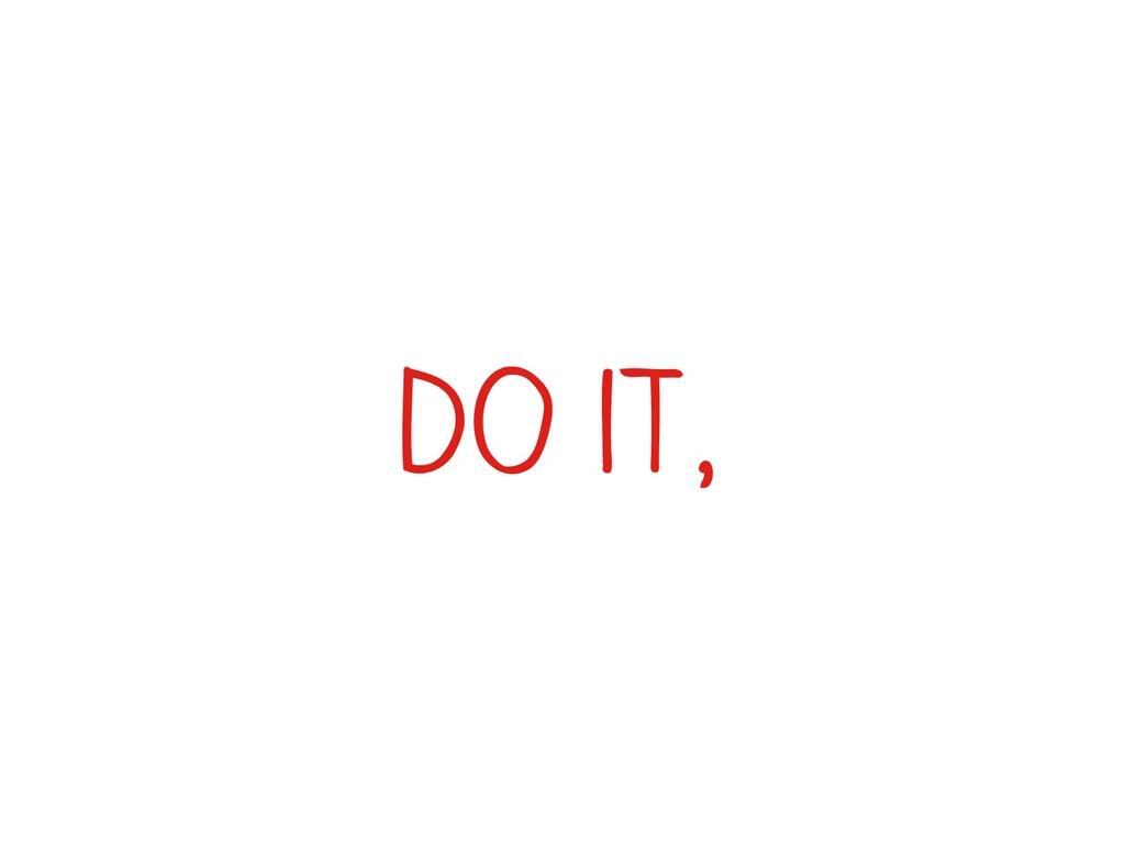do it,