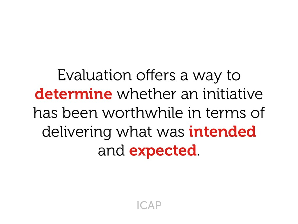 Evaluation offers a way to determine whether an...