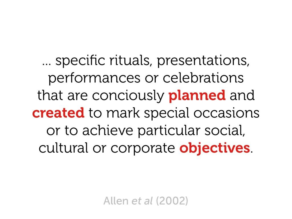 ... specific rituals, presentations, performanc...