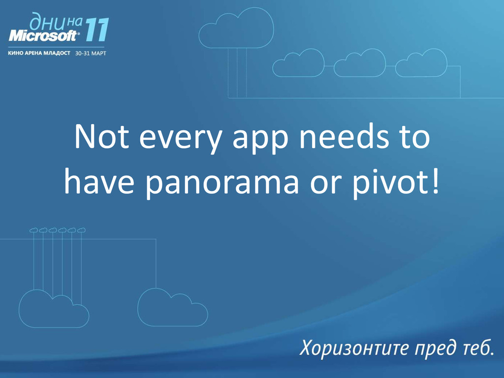Not every app needs to have panorama or pivot!