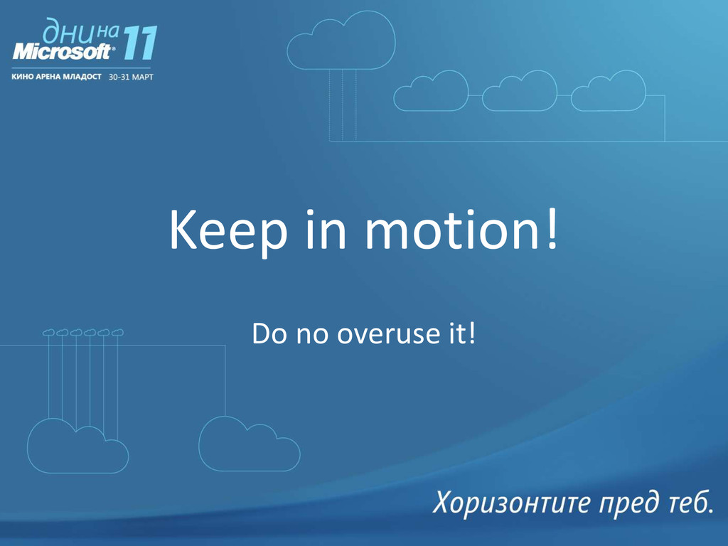 Keep in motion! Do no overuse it!