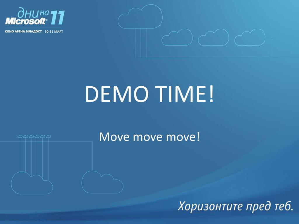 DEMO TIME! Move move move!
