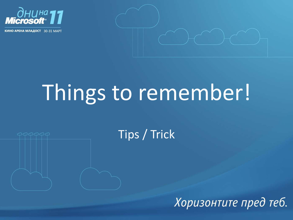 Things to remember! Tips / Trick