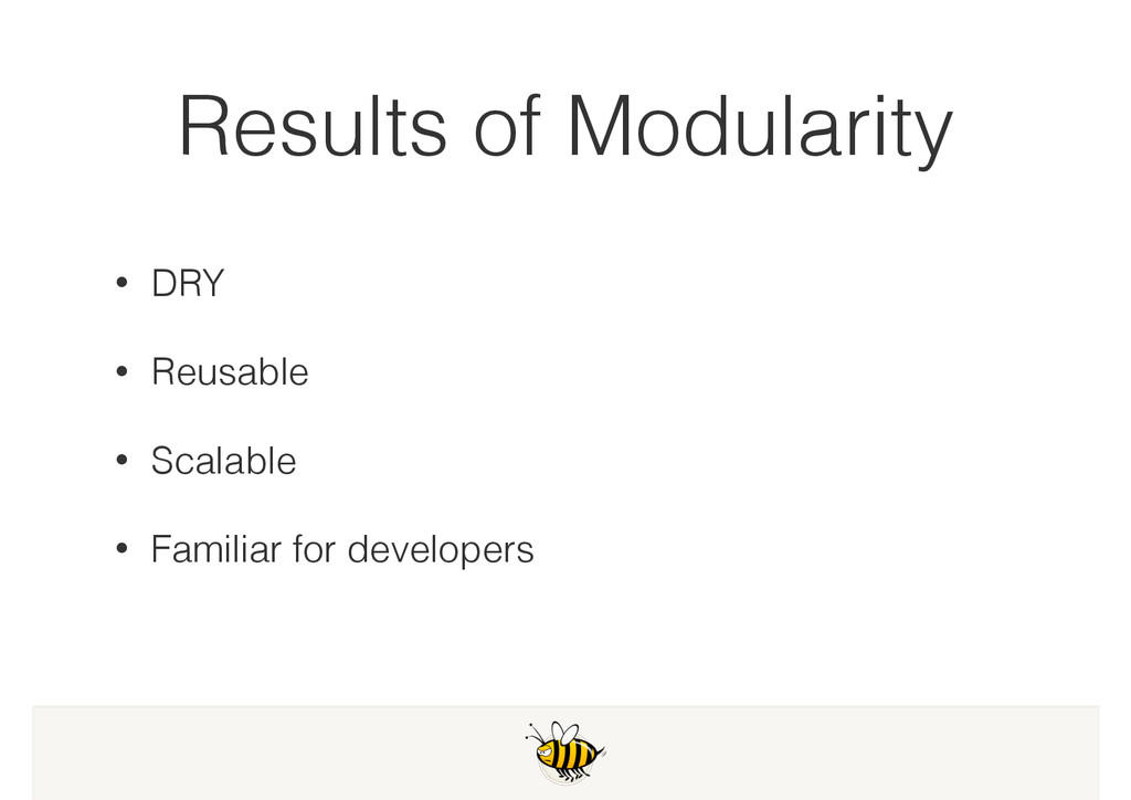 Results of Modularity • DRY • Reusable • Scalab...