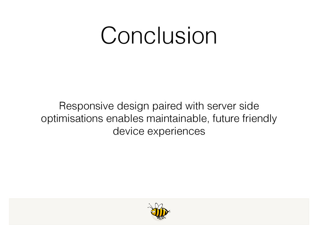 Conclusion Responsive design paired with server...