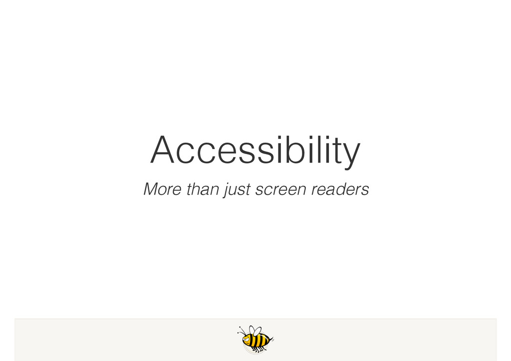 Accessibility More than just screen readers