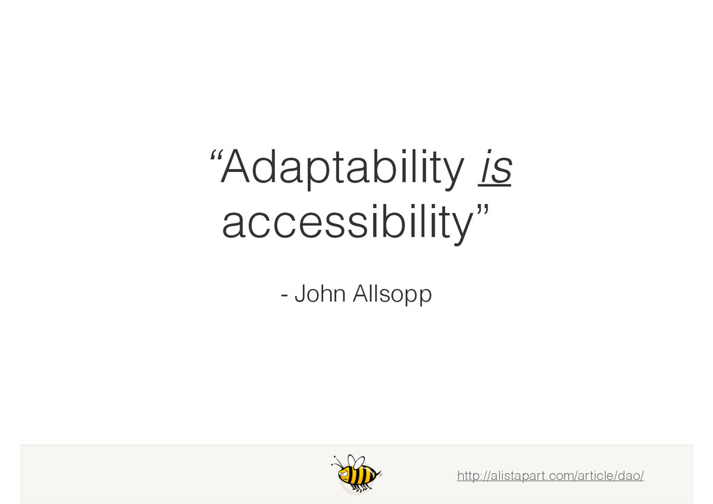 """Adaptability is accessibility"" - John Allsopp ..."