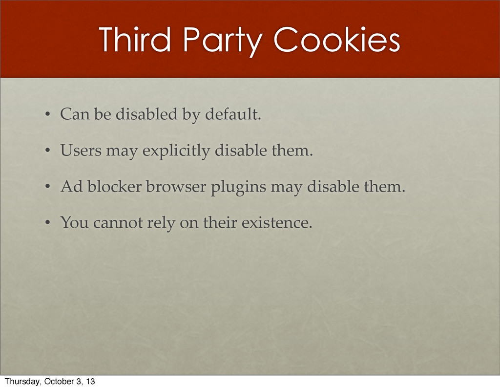 Third Party Cookies • Can  be  disabled  by  de...