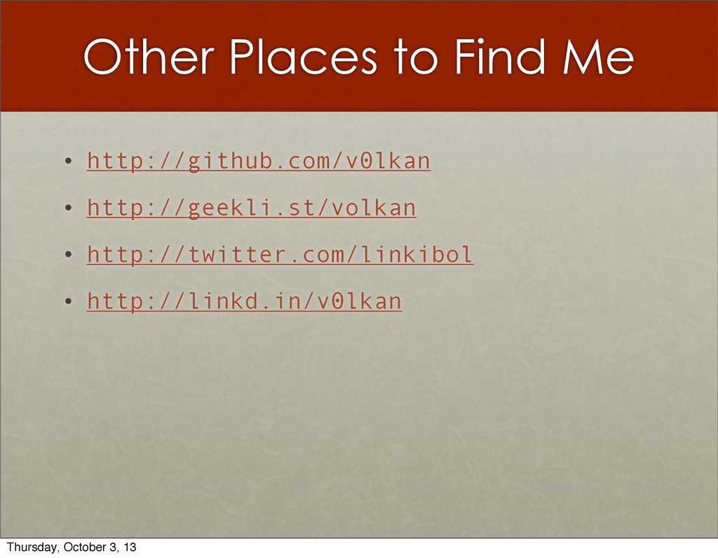 Other Places to Find Me • http://github.com/v0l...