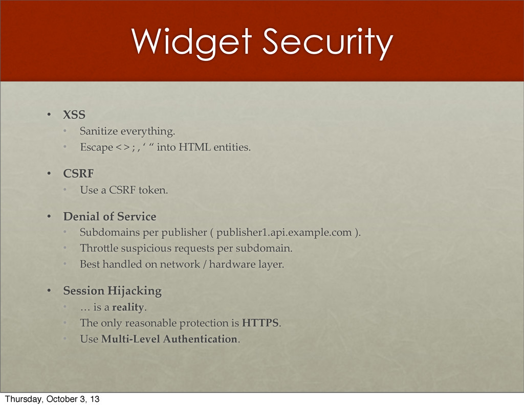 Widget Security • XSS • Sanitize  everything. •...