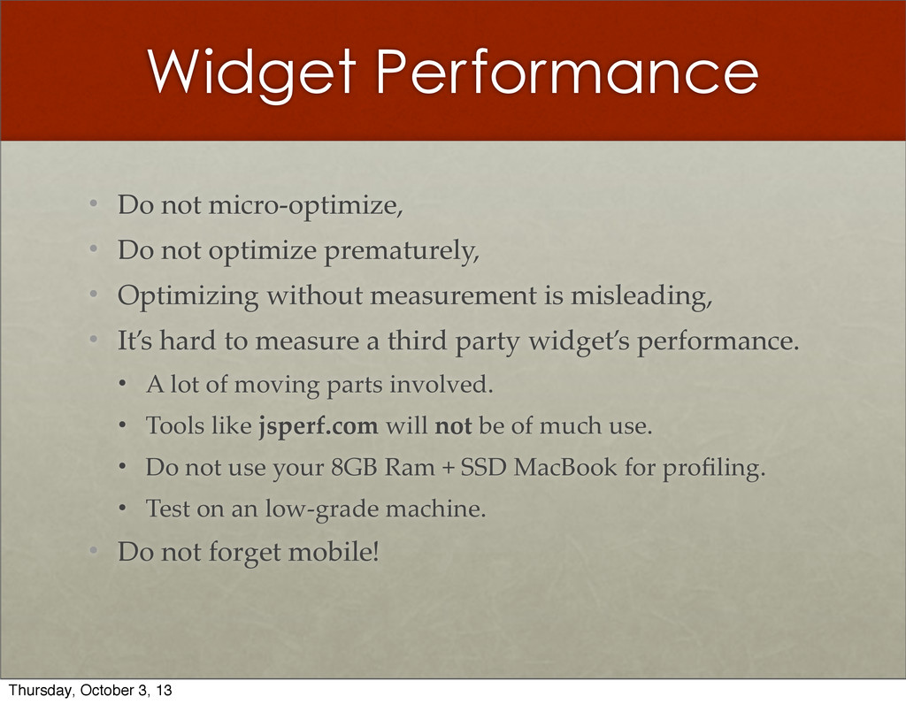 Widget Performance • Do  not  micro-­‐‑optimize...