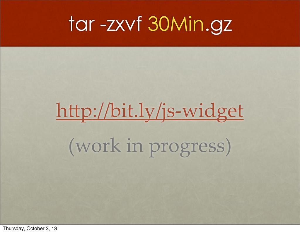 tar -zxvf 30Min.gz hJp://bit.ly/js-‐‑widget (w...