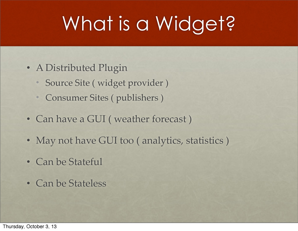 What is a Widget? • A  Distributed  Plugin • So...