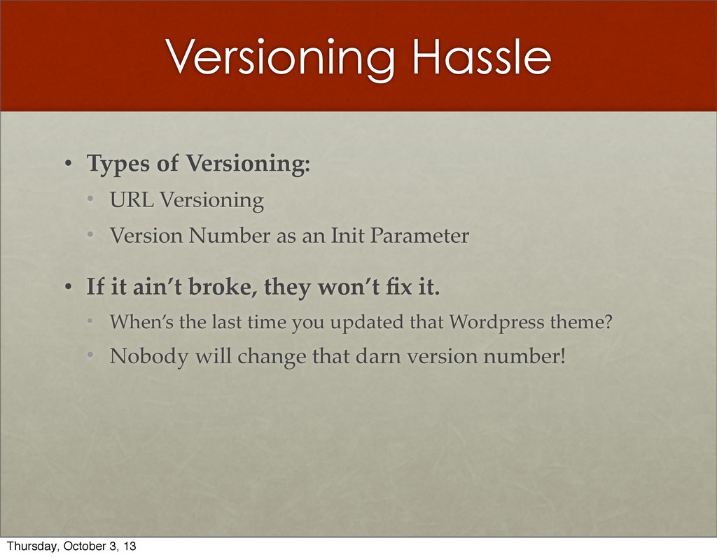 Versioning Hassle • Types  of  Versioning: • UR...