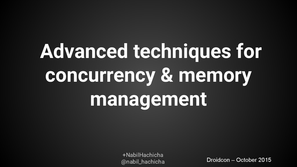 Advanced techniques for concurrency & memory ma...