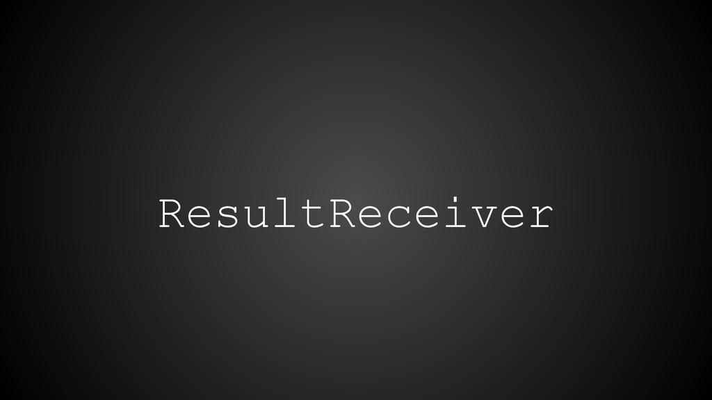 ResultReceiver