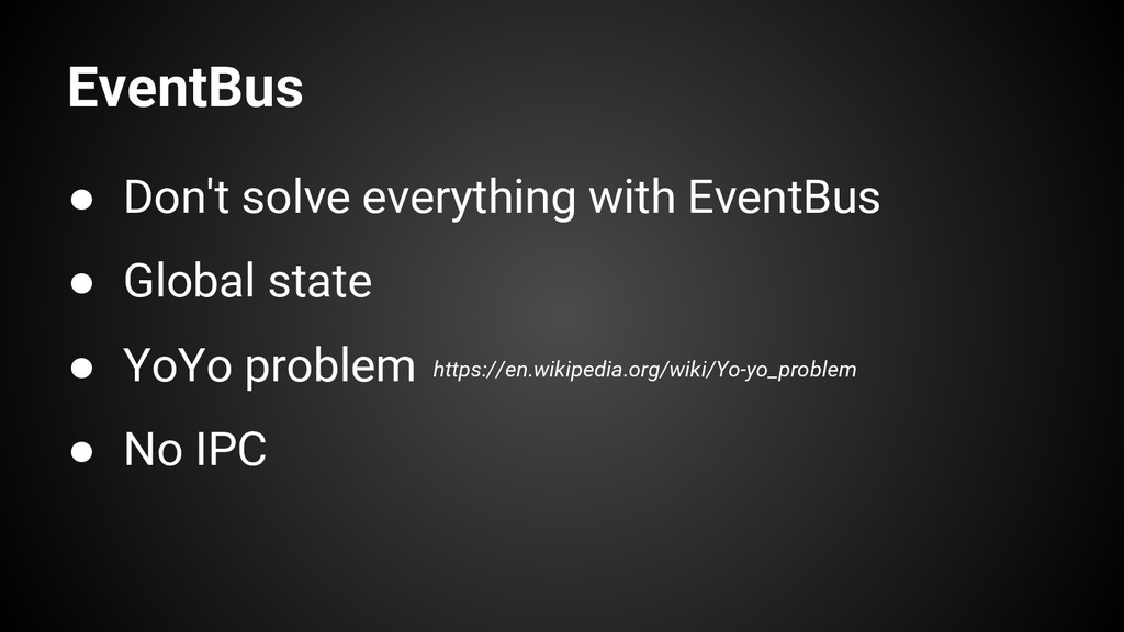 EventBus ● Don't solve everything with EventBus...