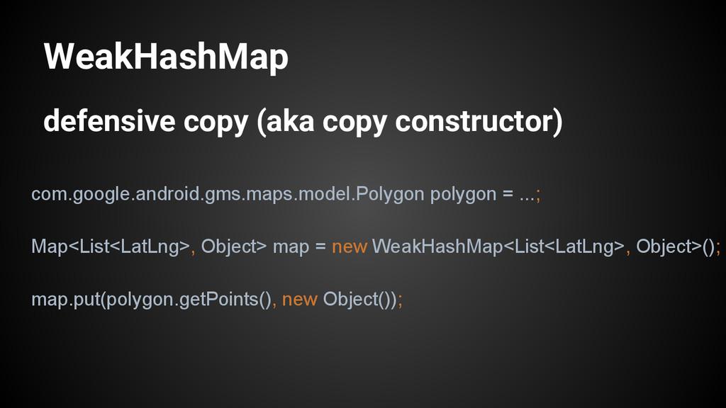 WeakHashMap defensive copy (aka copy constructo...