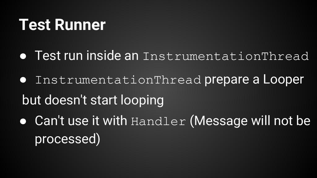 Test Runner ● Test run inside an Instrumentatio...