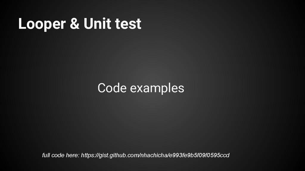 Looper & Unit test Code examples full code here...