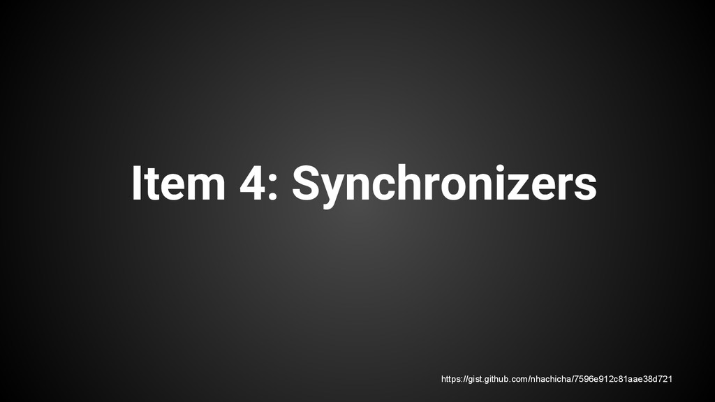 Item 4: Synchronizers https://gist.github.com/n...