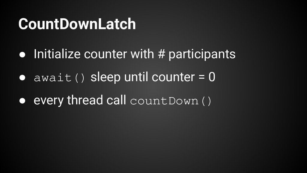 CountDownLatch ● Initialize counter with # part...
