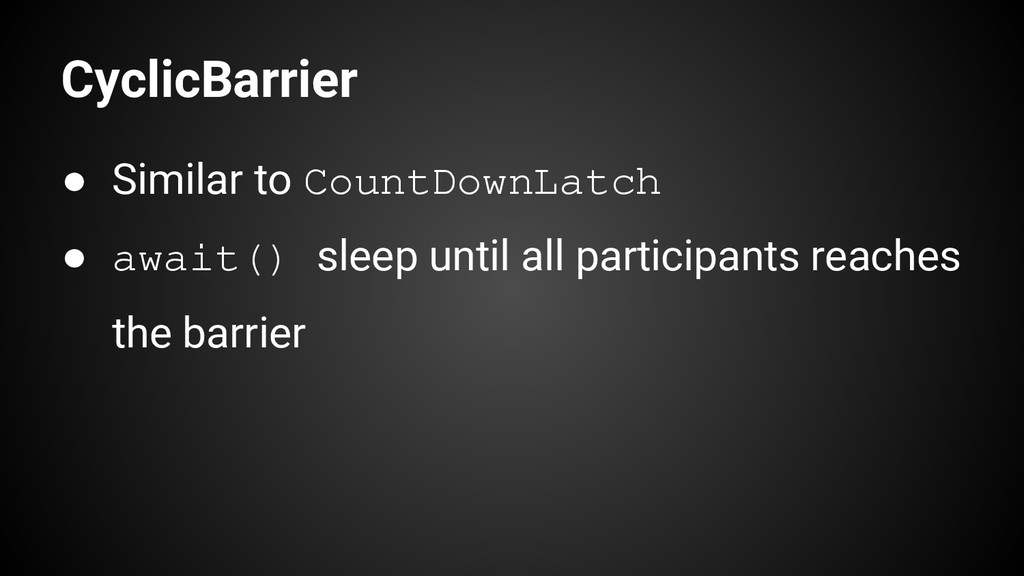 CyclicBarrier ● Similar to CountDownLatch ● awa...
