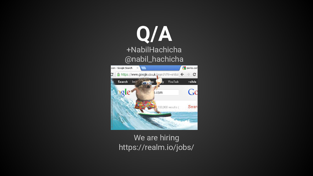 We are hiring https://realm.io/jobs/ Q/A +Nabil...