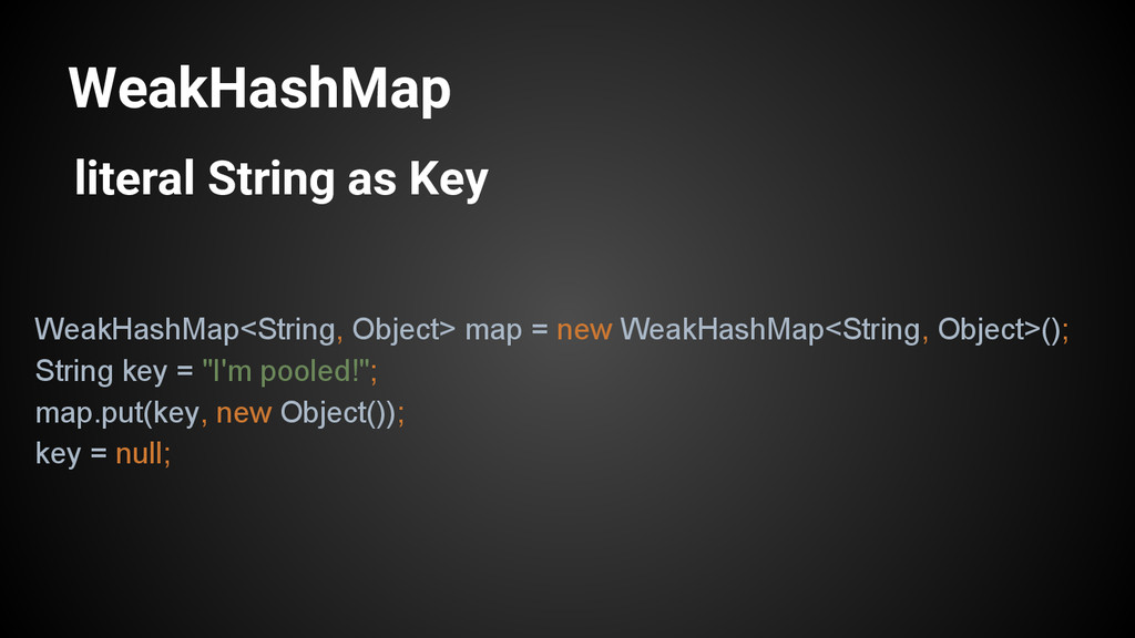 WeakHashMap literal String as Key WeakHashMap<S...