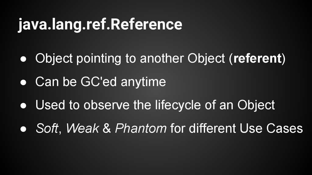 java.lang.ref.Reference ● Object pointing to an...