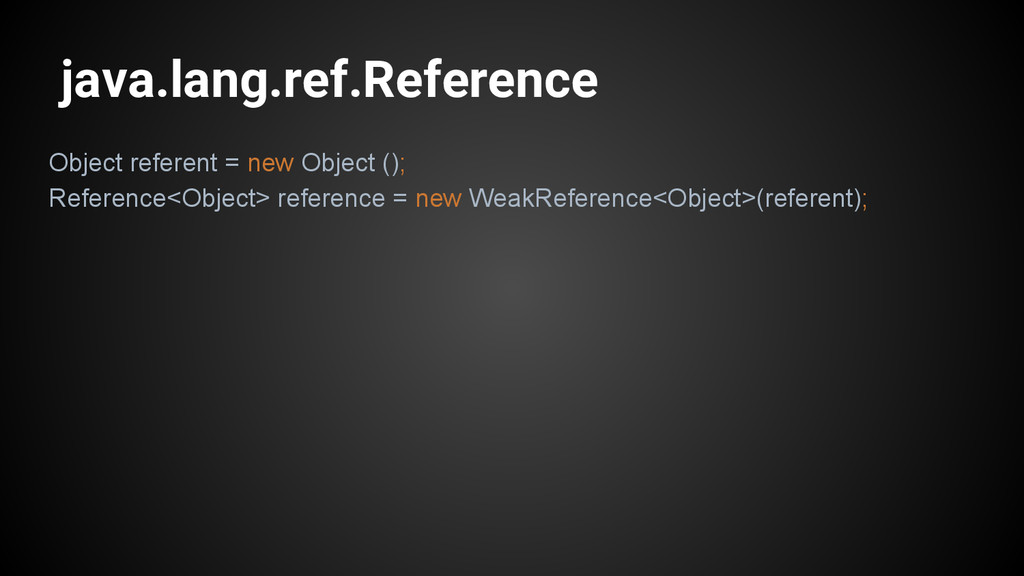 java.lang.ref.Reference Object referent = new O...