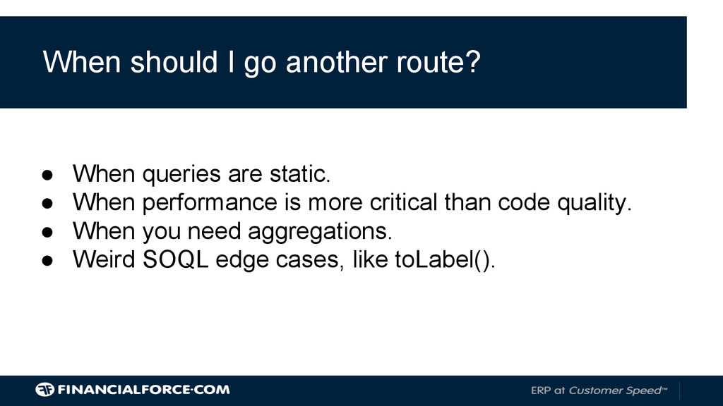When should I go another route? ● When queries ...