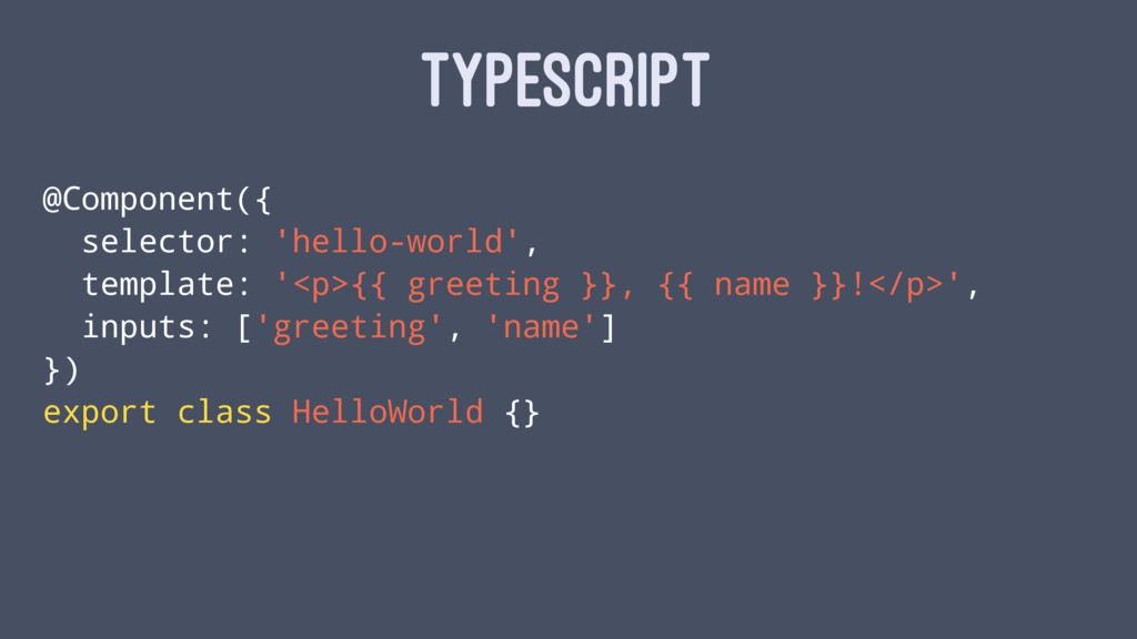 TYPESCRIPT @Component({ selector: 'hello-world'...