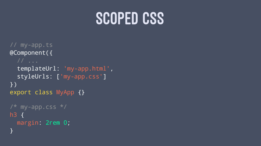 SCOPED CSS // my-app.ts @Component({ // ... tem...