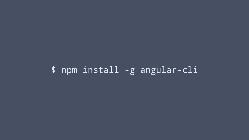 $ npm install -g angular-cli
