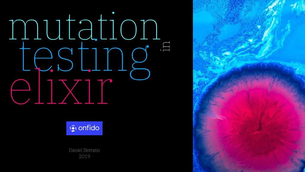 mutation testing elixir in Daniel Serrano 2019