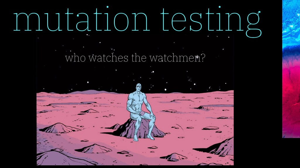mutation testing who watches the watchmen?