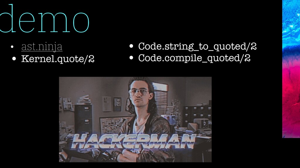 • ast.ninja • Kernel.quote/2 demo • Code.string...