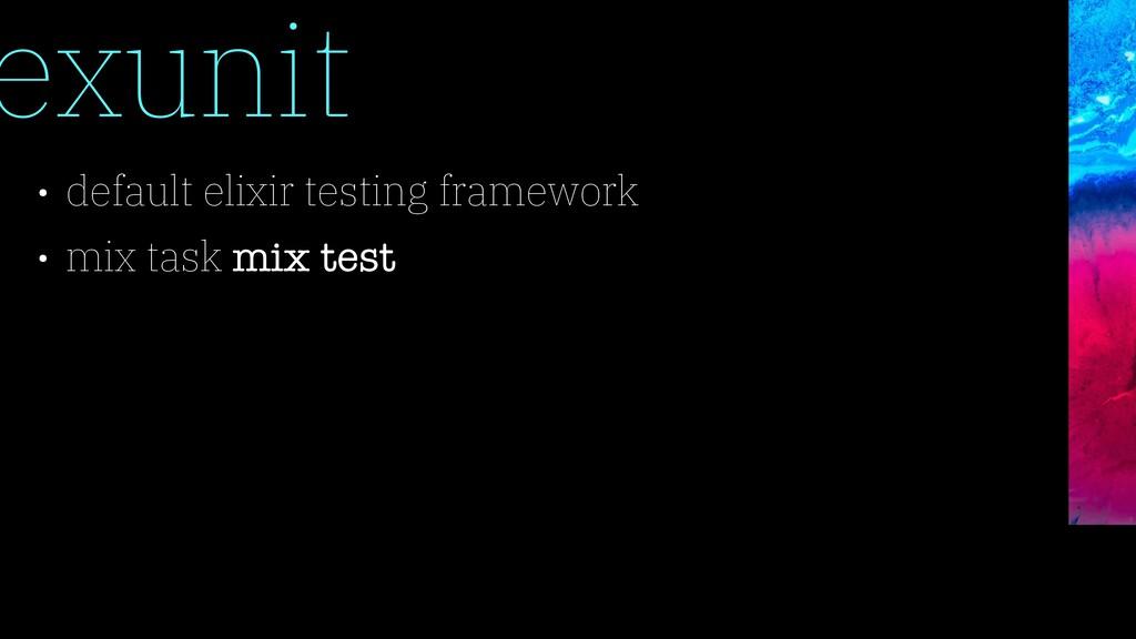 exunit • default elixir testing framework • mix...