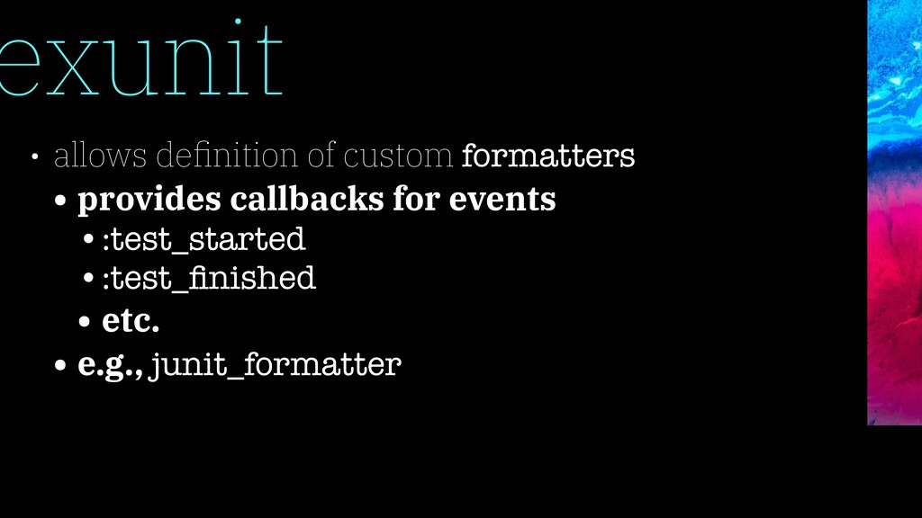 exunit • allows definition of custom formatters ...