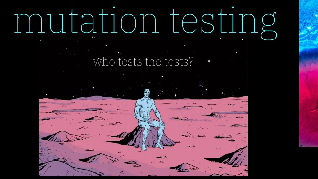 mutation testing who tests the tests?