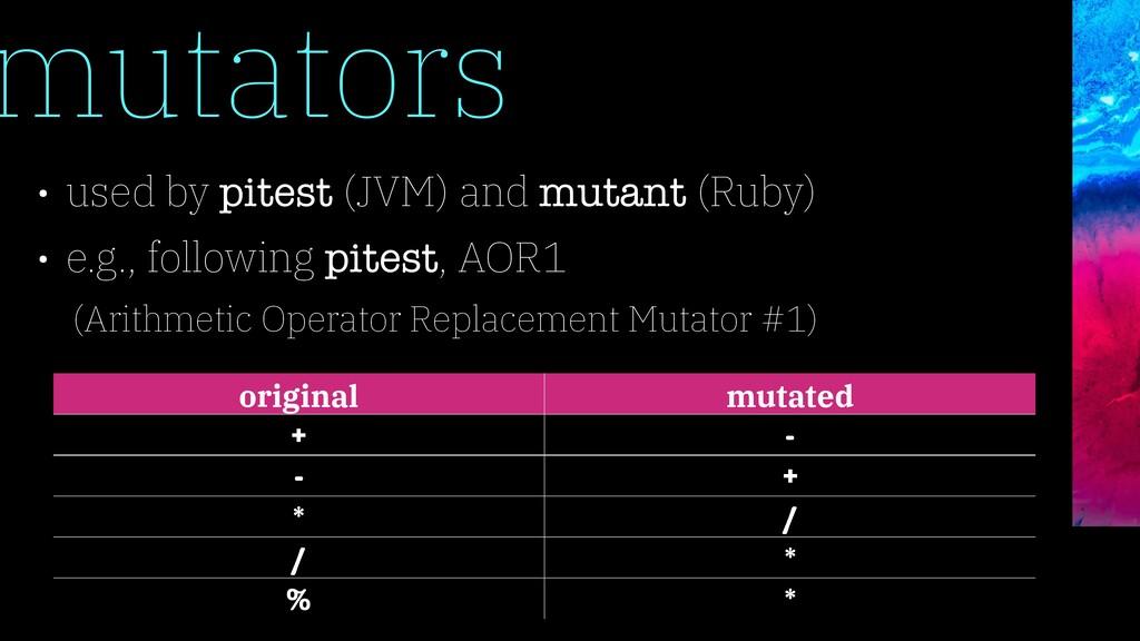 mutators • used by pitest (JVM) and mutant (Rub...