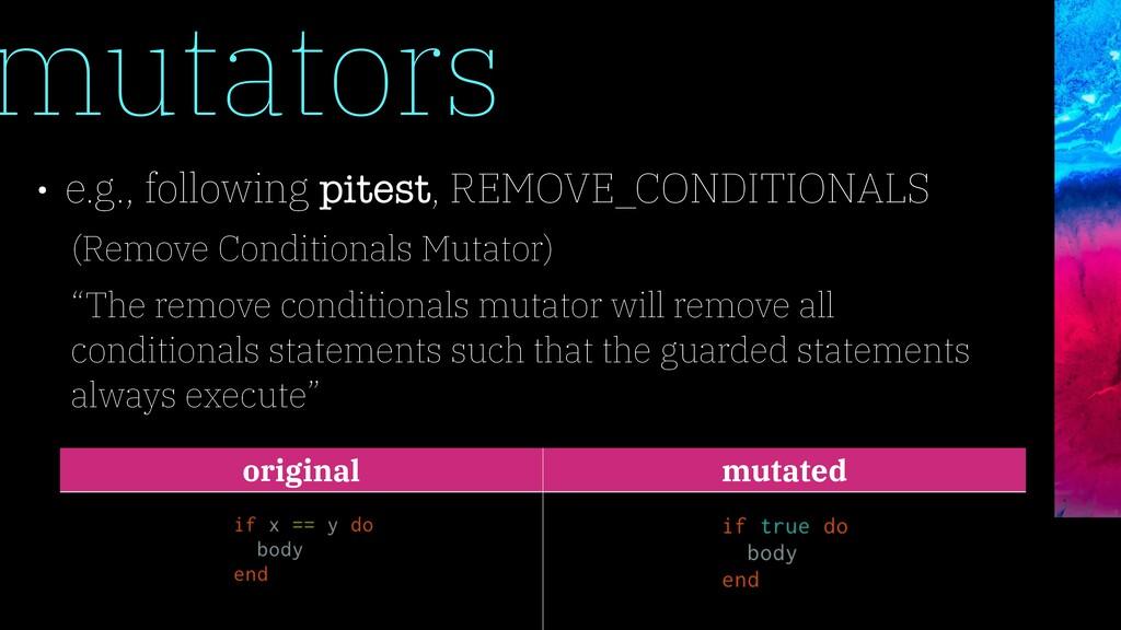 mutators • e.g., following pitest, REMOVE_CONDI...