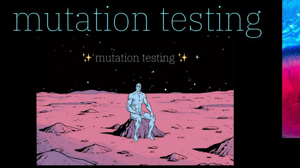 mutation testing ✨ mutation testing ✨