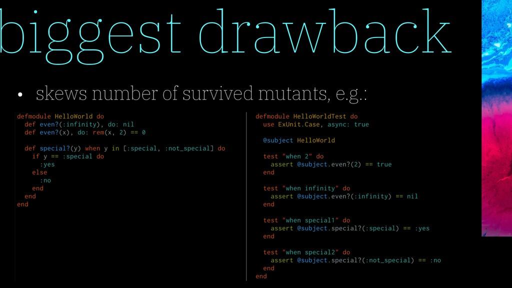 biggest drawback • skews number of survived mut...