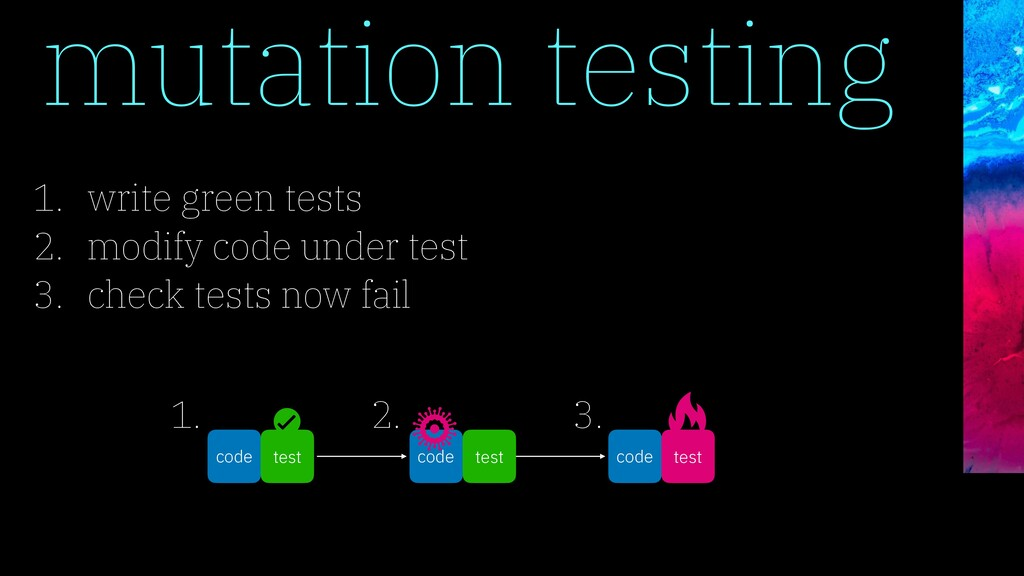 1. write green tests 2. modify code under test ...