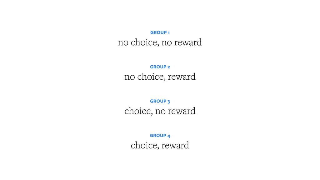 GROUP 1 no choice, no reward GROUP 2 no choic...