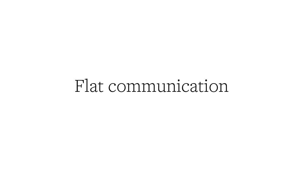 Flat communication