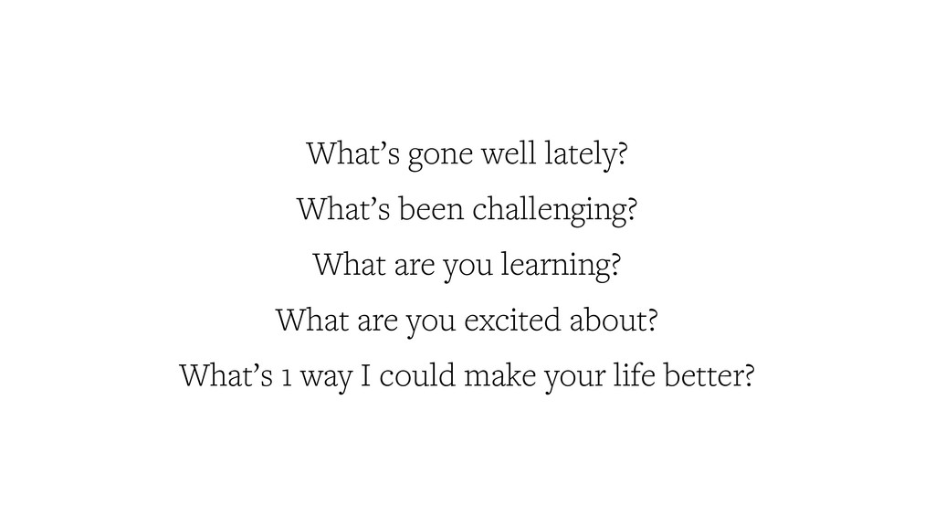 What's gone well lately? What's been challengin...