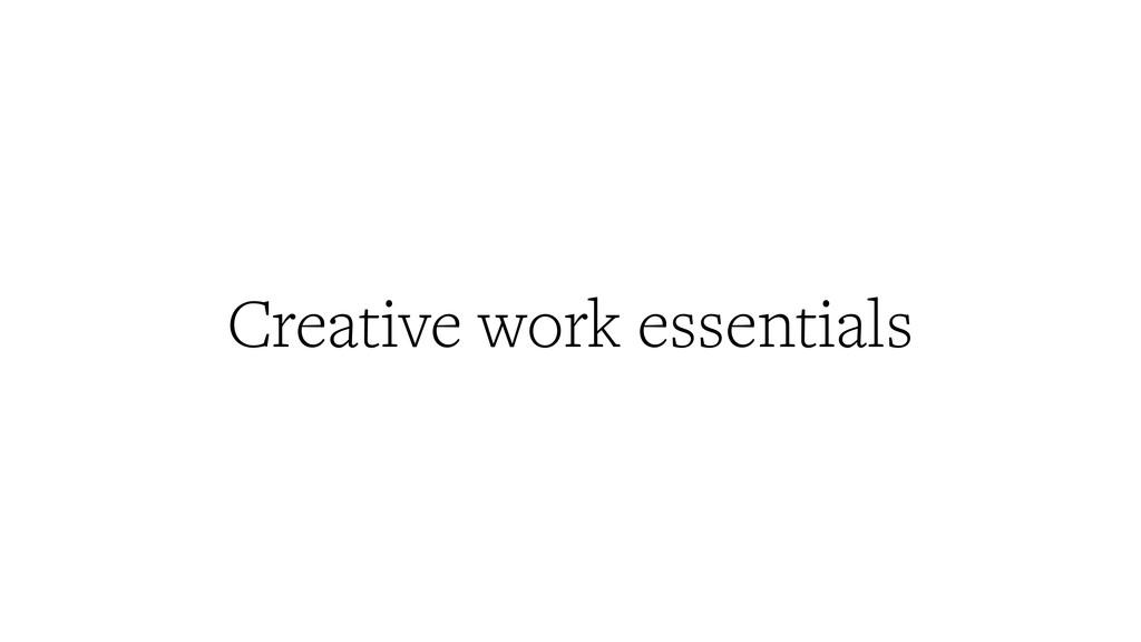 Creative work essentials